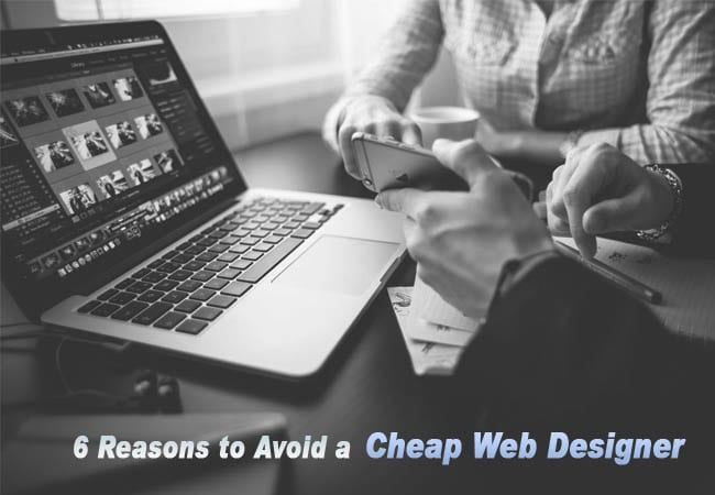 Avoid Cheap Web Designer - Top 6 Important Reasons to Avoid a Cheap Web Designer