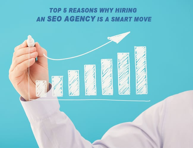 Hiring an SEO agency - Top 5 Reasons Why Hiring an SEO agency is a Smart Move