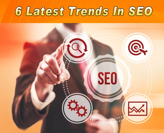6 Latest SEO Trends - Top 6 Latest Trends In SEO For Better Search Engine Rankings